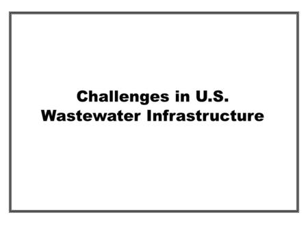 Challenges in U.S. Wastewater Infrastructure. Thioguard ® TST A common sense solution to a billion dollar problem.