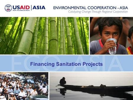 Financing Sanitation Projects. Defining Sanitation Safe management of human excreta. Sanitation MDG target looks at improved sanitation facilities Improved.