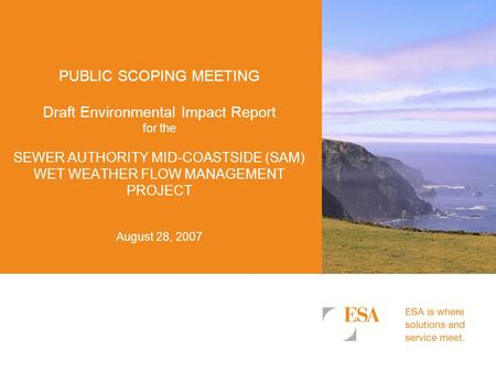 PUBLIC SCOPING MEETING Draft Environmental Impact Report for the SEWER AUTHORITY MID-COASTSIDE (SAM) WET WEATHER FLOW MANAGEMENT PROJECT August 28, 2007.