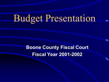 Budget Presentation Boone County Fiscal Court Fiscal Year 2001-2002.