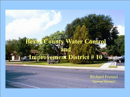 1 Bexar County Water Control and Improvement District # 10 Richard Frenzel General Manager.