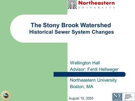 The Stony Brook Watershed Historical Sewer System Changes Wellington Hall Advisor: Ferdi Hellweger Northeastern University Boston, MA August 10, 2005.