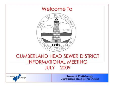 Town of Plattsburgh Cumberland Head Sewer District Welcome To CUMBERLAND HEAD SEWER DISTRICT INFORMATIONAL MEETING JULY 2009.