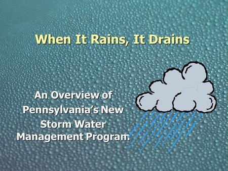 When It Rains, It Drains An Overview of Pennsylvania's New Storm Water Management Program.