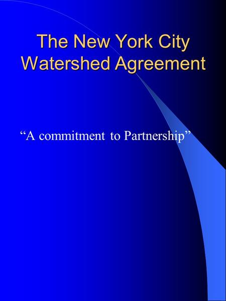 "The New York City Watershed Agreement ""A commitment to Partnership"""