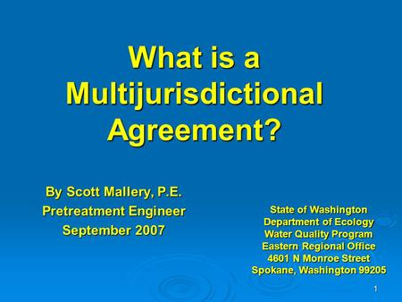 1 What is a Multijurisdictional Agreement? By Scott Mallery, P.E. Pretreatment Engineer September 2007 State of Washington Department of Ecology Water.