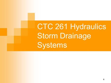 1 CTC 261 Hydraulics Storm Drainage Systems. 2 Objectives Know the factors associated with storm drainage systems.
