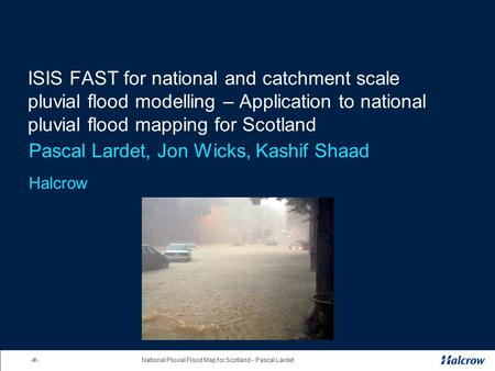 1National Pluvial Flood Map for Scotland - Pascal Lardet ISIS FAST for national and catchment scale pluvial flood modelling – Application to national pluvial.
