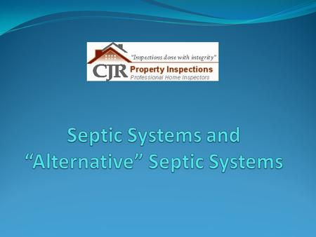 OUTLINE SEPTIC SYSTEM BASICS ALTERNATIVE SYSTEMS – A PRIMER QUESTIONS AND ANSWERS JR SINGS HIS COLLEGE FIGHT SONG.