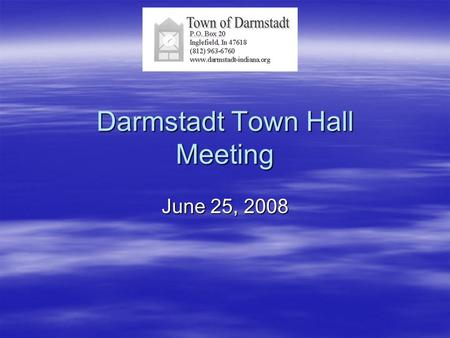Darmstadt Town Hall Meeting June 25, 2008. Meeting Agenda  Welcome  Introduction Employees and Council  Recognition of past Councils  Meeting Format.