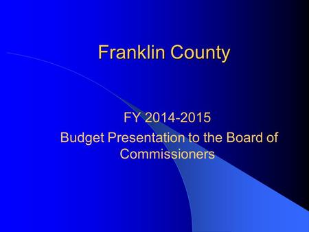 Franklin County FY 2014-2015 Budget Presentation to the Board of Commissioners.