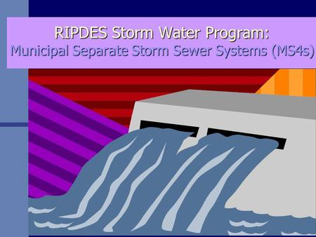 RIPDES Storm <strong>Water</strong> Program: Municipal Separate Storm Sewer Systems (MS4s)