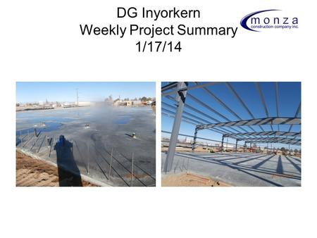 DG Inyorkern Weekly Project Summary 1/17/14. DG Inyokern 1/17/14: Percentage Overview Demolition: Pad Prep: 100% Finished and ceriified Footing & Foundation: