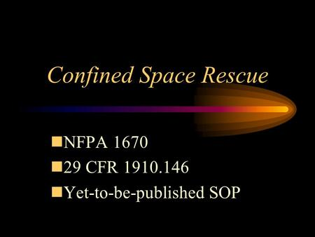 Confined Space Rescue nNFPA 1670 n29 CFR 1910.146 nYet-to-be-published SOP.