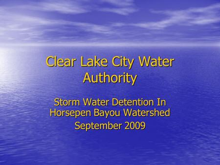 Clear Lake City <strong>Water</strong> Authority Storm <strong>Water</strong> Detention In Horsepen Bayou Watershed September 2009.