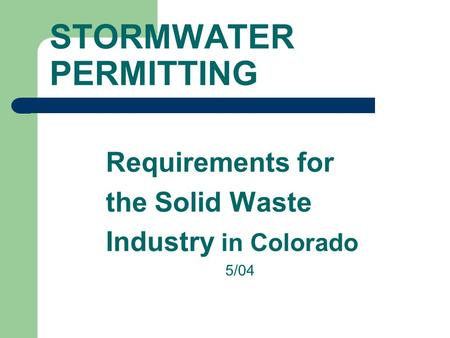 STORMWATER PERMITTING Requirements for the Solid Waste Industry in Colorado 5/04.