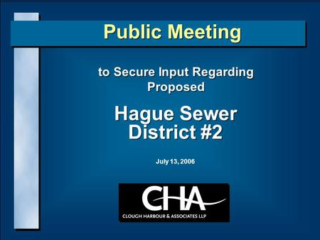 Hague Sewer District #2 to Secure Input Regarding Proposed to Secure Input Regarding Proposed Public Meeting July 13, 2006.
