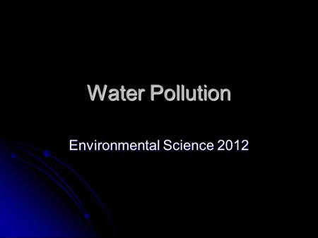 Water Pollution Environmental Science 2012. Earth the Water Planet.