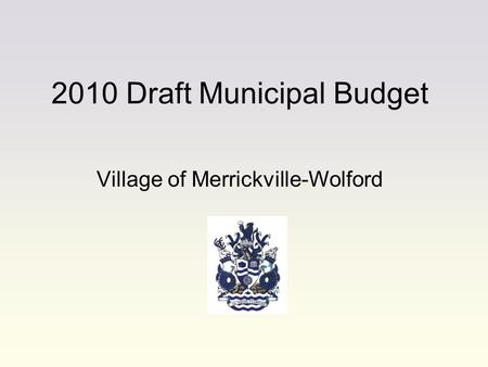 2010 Draft Municipal Budget Village of Merrickville-Wolford.