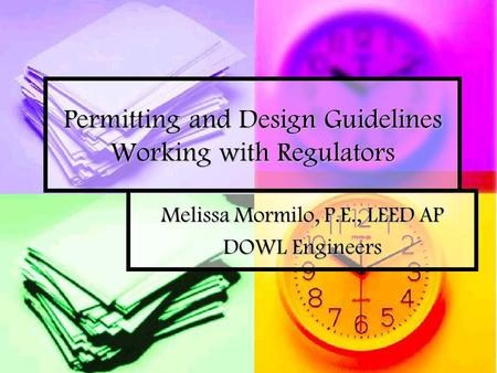 Permitting and Design Guidelines Working with Regulators Melissa Mormilo, P.E., LEED AP DOWL Engineers.