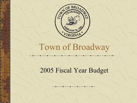 Town of Broadway 2005 Fiscal Year Budget. Expenditures Overview General Fund$643,54610.28% Water Fund 309,399 -.29% Sewer Fund 331,486.45% Capital Improvements.