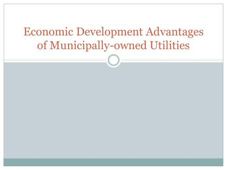 Economic Development Advantages of Municipally-owned Utilities.