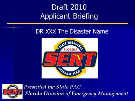 Draft 2010 Applicant Briefing Presented by: State PAC Florida Division of Emergency Management DR XXX The Disaster Name.