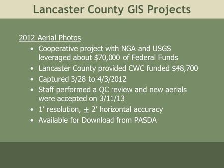 Lancaster County GIS Projects 2012 Aerial Photos Cooperative project with NGA and USGS leveraged about $70,000 of Federal Funds Lancaster County provided.