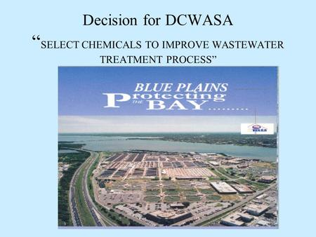 "Decision for DCWASA "" SELECT CHEMICALS TO IMPROVE WASTEWATER TREATMENT PROCESS"""