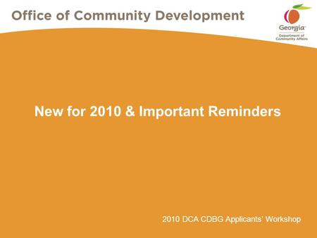 2010 DCA CDBG Applicants' Workshop New for 2010 & Important Reminders.