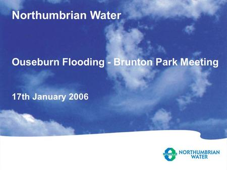 Northumbrian Water Ouseburn Flooding - Brunton Park Meeting 17th January 2006.
