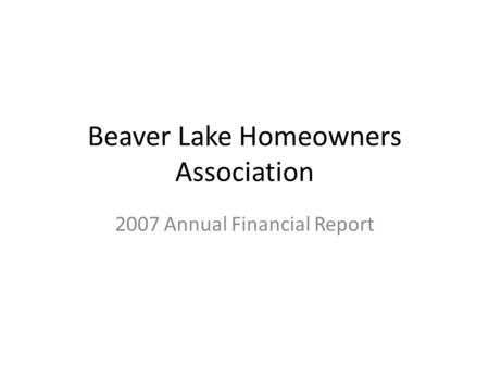 Beaver Lake Homeowners Association 2007 Annual Financial Report.