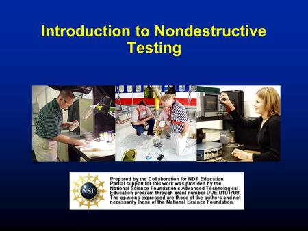 Introduction to Nondestructive Testing. Outline Introduction to NDT Overview of Six Most Common NDT Methods Selected Applications.