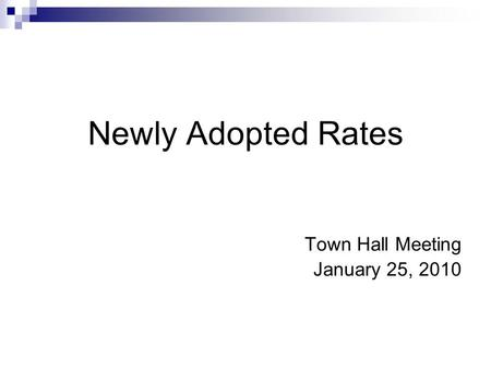 Newly Adopted Rates Town Hall Meeting January 25, 2010.