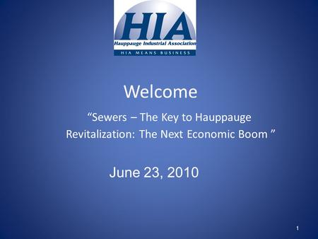 "Welcome ""Sewers – The Key to Hauppauge Revitalization: The Next Economic Boom "" 1 June 23, 2010."