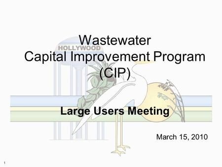 1 Wastewater Capital Improvement Program (CIP) Large Users Meeting March 15, 2010.