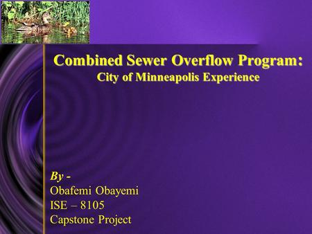 Combined Sewer Overflow Program : City of Minneapolis Experience Combined Sewer Overflow Program : City of Minneapolis Experience By - Obafemi Obayemi.