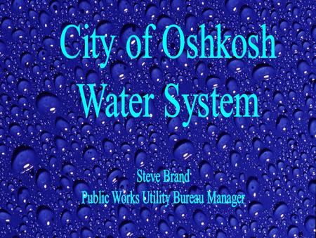 City of Oshkosh Water System. Public Works Utility Division Water Filtration Plant Water Distribution System Wastewater Collection System Pumping Stations.