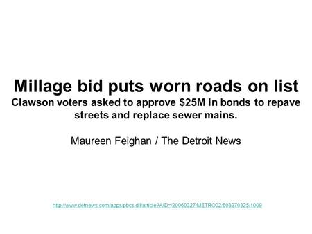 Millage bid puts worn roads on list Clawson voters asked to approve $25M in bonds to repave streets and replace sewer mains. Maureen Feighan / The Detroit.