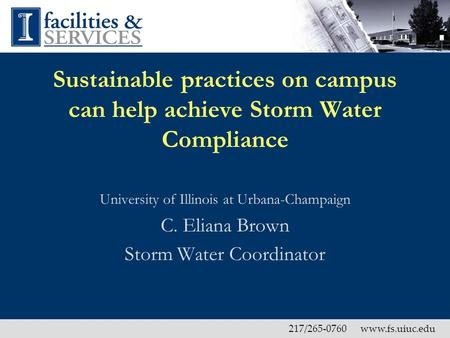 217/265-0760 www.fs.uiuc.edu Sustainable practices on campus can help achieve Storm Water Compliance University of Illinois at Urbana-Champaign C. Eliana.