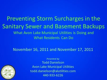 Preventing Storm Surcharges in the Sanitary Sewer and Basement Backups What Avon Lake Municipal Utilities is Doing and What Residents Can Do November 16,