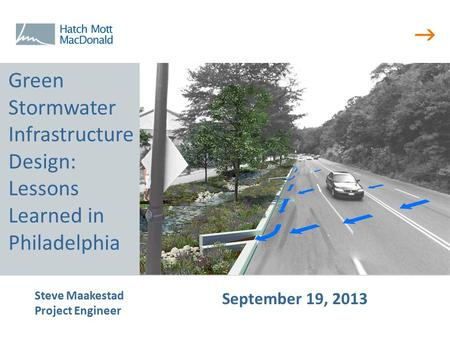  Steve Maakestad Project Engineer September 19, 2013 Green Stormwater Infrastructure Design: Lessons Learned in Philadelphia.