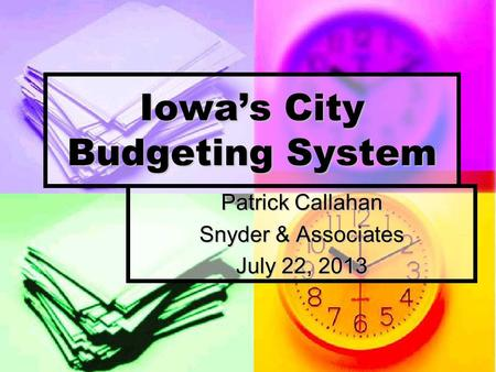 Iowa's City Budgeting System Patrick Callahan Snyder & Associates July 22, 2013.