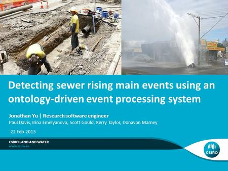 Detecting sewer rising main events using an ontology-driven event processing system CSIRO LAND AND WATER Jonathan Yu | Research software engineer Paul.