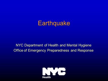 Earthquake NYC Department of Health and Mental Hygiene Office of Emergency Preparedness and Response.