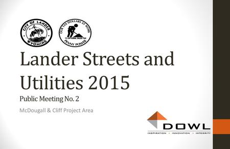 Lander Streets and Utilities 2015 Public Meeting No. 2 McDougall & Cliff Project Area.