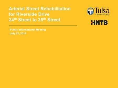 Arterial Street Rehabilitation for Riverside Drive 24 th Street to 35 th Street Public Informational Meeting July 22, 2014.