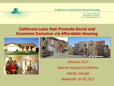California Laws that Promote Social and Economic Inclusion via Affordable Housing Solutions 2013 National Housing Conference Atlanta, Georgia September.