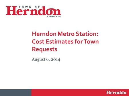 Herndon Metro Station: Cost Estimates for Town Requests August 6, 2014.