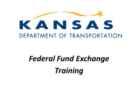 Federal Fund Exchange Training. What is the Federal Fund Exchange? This is a voluntary program in which a Local Public Agency can trade its federal obligation.
